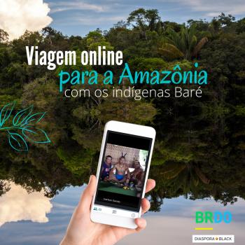 Conexão Baré - Viagem Online com indígenas da Amazônia