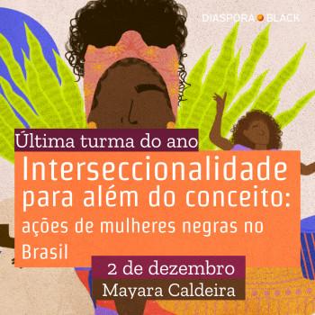 Interseccionalidade para além do conceito:  ações de mulheres negras no Brasil - Última turma do ano